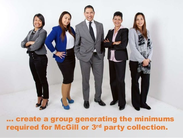 … create a group generating the minimums required for McGill or 3rd party collection.