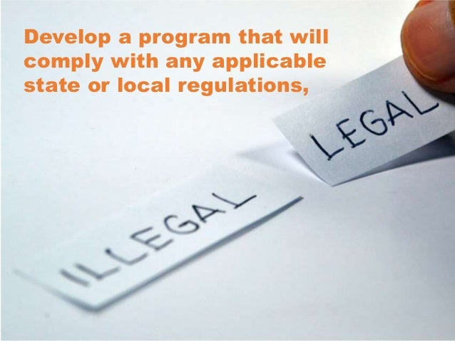 Develop a program that will comply with any applicable state or local regulations,
