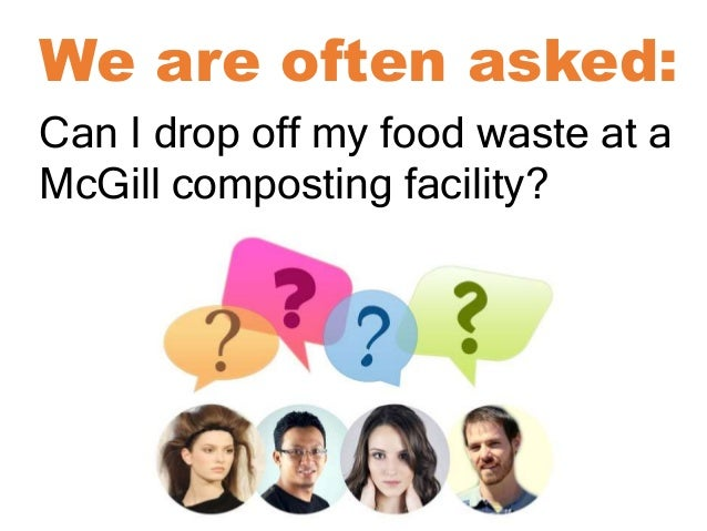 Can I drop off my food waste at a McGill composting facility? We are often asked: