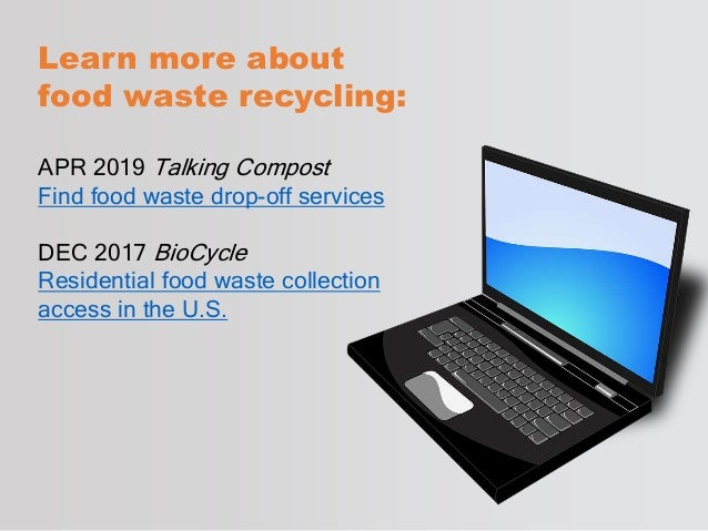 Learn more about food waste recycling: APR 2019 Talking Compost Find food waste drop-off services DEC 2017 BioCycle Reside...