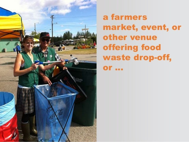 a farmers market, event, or other venue offering food waste drop-off, or …