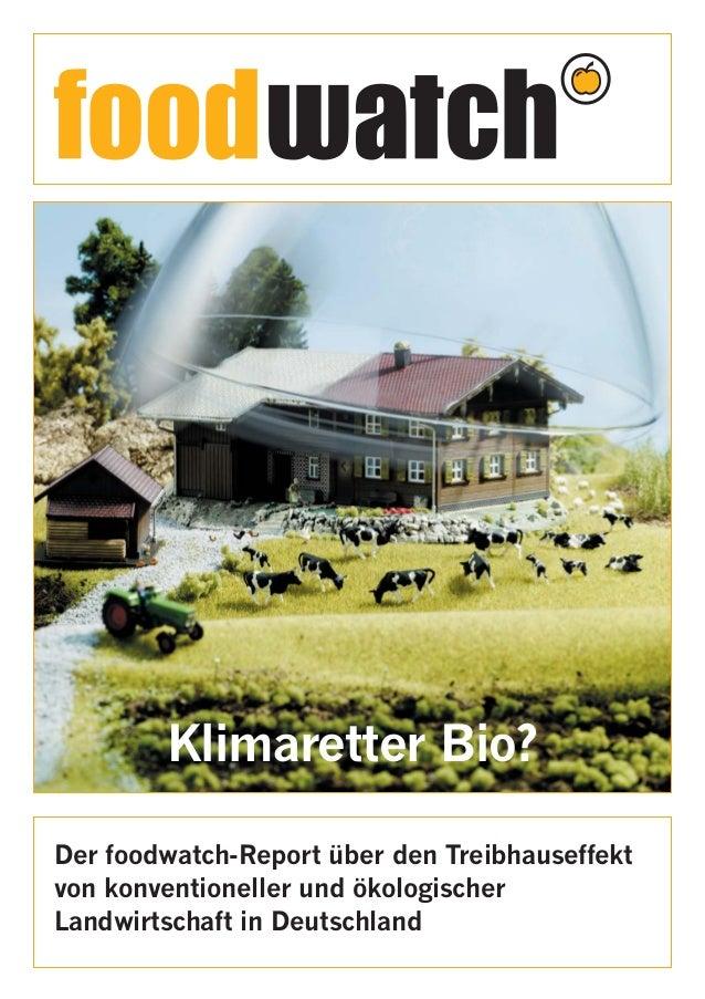 Klimaretter Bio? Der foodwatch-Report über den Treibhauseffekt von konventioneller und ökologischer Landwirtschaft in Deut...