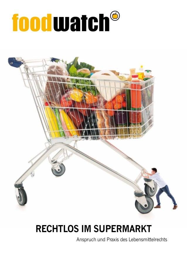 Anspruch und Praxis des Lebensmittelrechts Rechtlos im Supermarkt