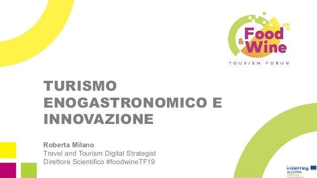 TURISMO ENOGASTRONOMICO E INNOVAZIONE Roberta Milano Travel and Tourism Digital Strategist Direttore Scientifico #foodwine...