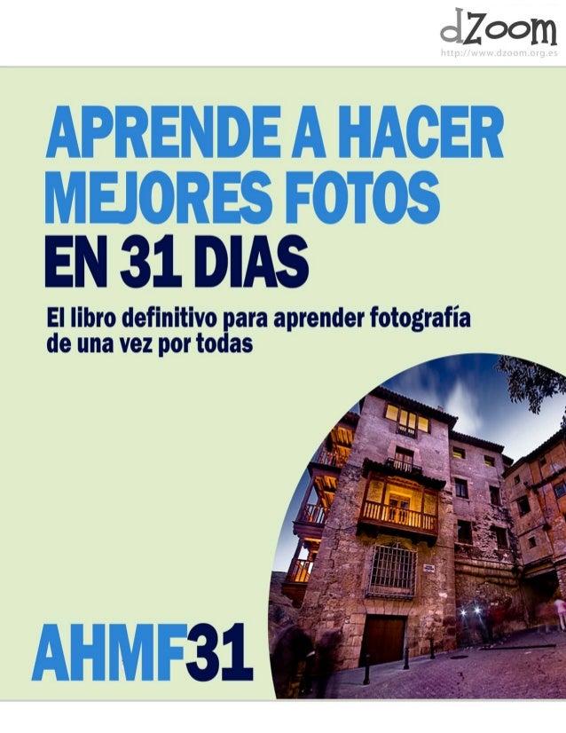 AHMF31 1 Aprende a Hacer Mejores Fotos en 31 Días [AHMF31] es un curso de fotografía desarrollado por dZoom (http://www.dz...