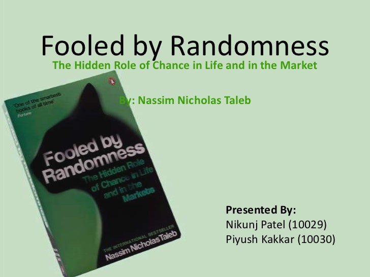 Fooled by RandomnessThe Hidden Role of Chance in Life and in the Market            By: Nassim Nicholas Taleb              ...