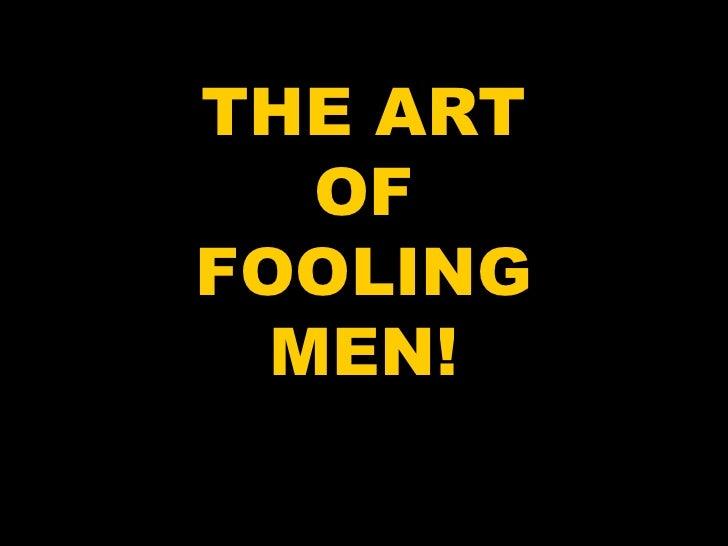 THE ART<br />OF<br />FOOLING<br />MEN!<br />
