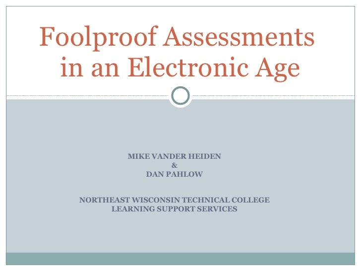 MIKE VANDER HEIDEN & DAN PAHLOW NORTHEAST WISCONSIN TECHNICAL COLLEGE LEARNING SUPPORT SERVICES Foolproof Assessments  in ...