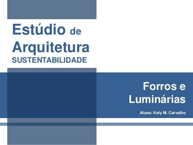 Estúdio de Arquitetura  SUSTENTABILIDADE  Forros e Luminárias Aluna: Kely M. Carvalho
