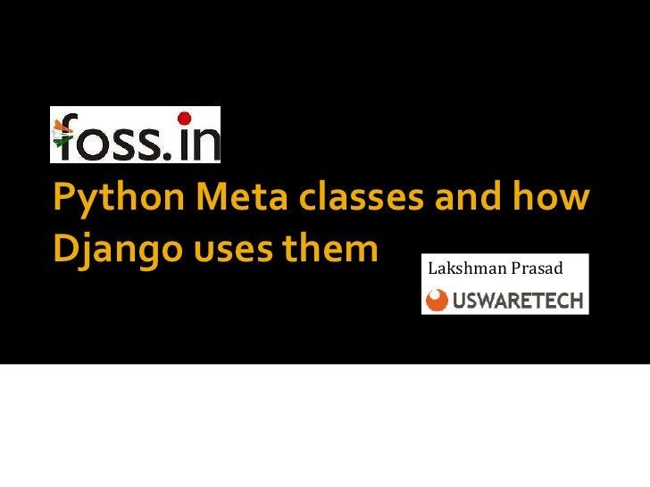 Python Meta classes and howDjango uses them Lakshman Prasad