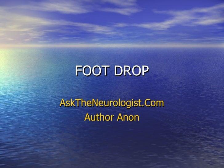 FOOT DROP AskTheNeurologist.Com Author Anon