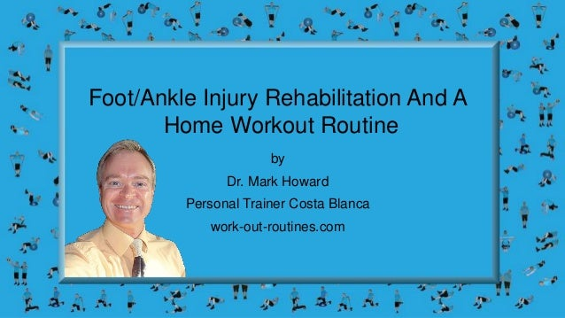 Foot/Ankle Injury Rehabilitation And A Home Workout Routine by Dr. Mark Howard Personal Trainer Costa Blanca work-out-rout...
