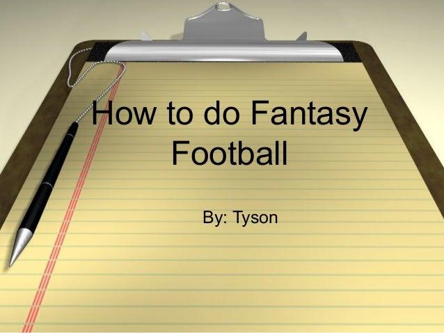 How to do Fantasy Football By: Tyson