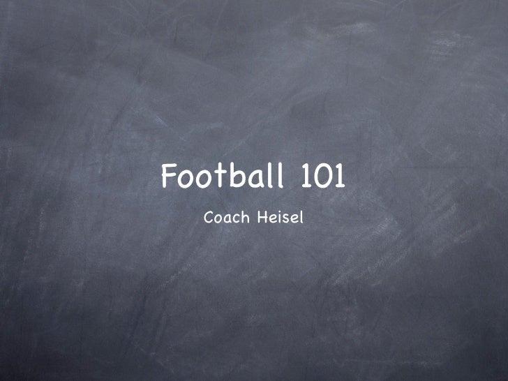 Football 101  Coach Heisel