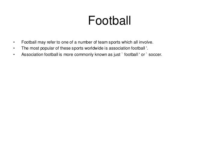 Football•   Football may refer to one of a number of team sports which all involve.•   The most popular of these sports wo...