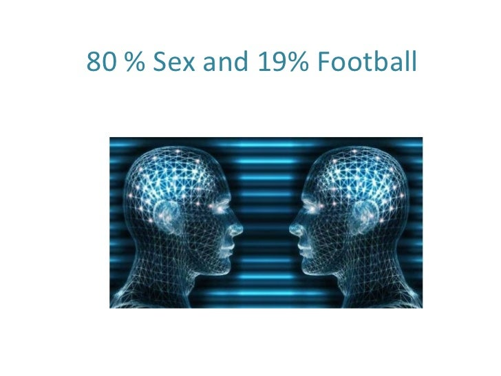 80 % Sex and 19% Football