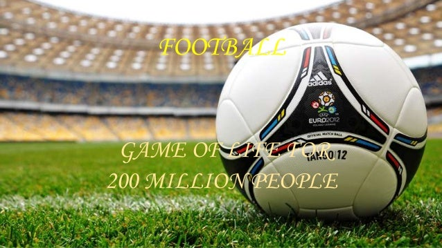 FOOTBALL GAME OF LIFE FOR 200 MILLION PEOPLE