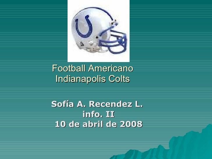 Football Americano Indianapolis Colts Sofía A. Recendez L.  info. II 10 de abril de 2008