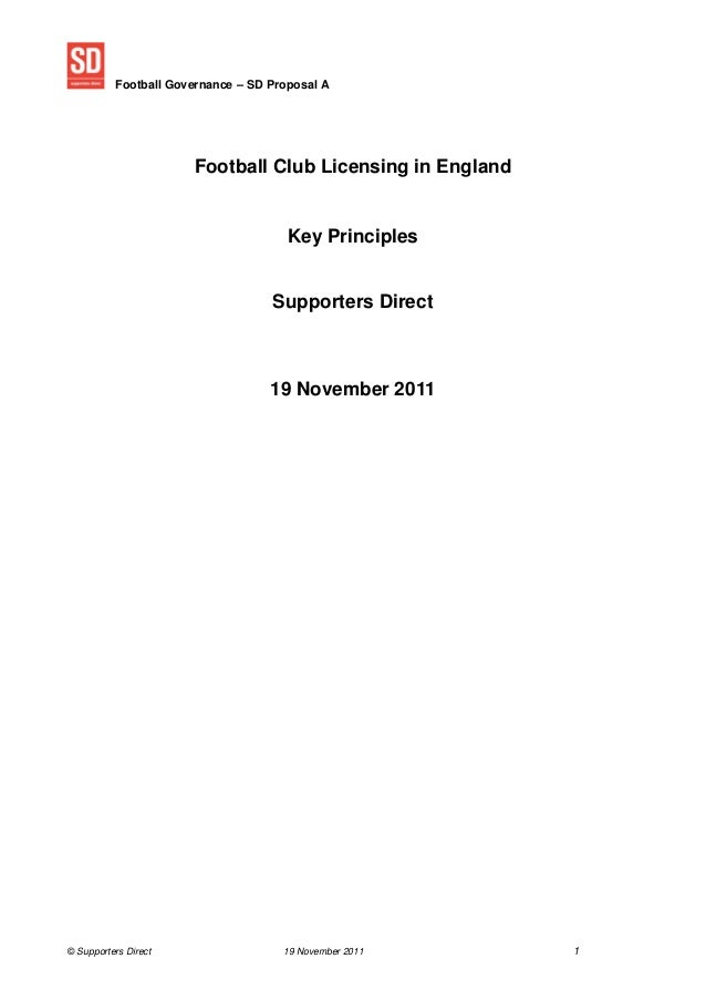 Football Governance – SD Proposal A © Supporters Direct 19 November 2011 1 Football Club Licensing in England Key Principl...