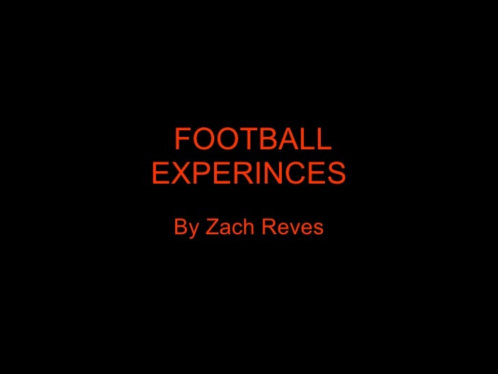 FOOTBALL  EXPERINCES By Zach Reves