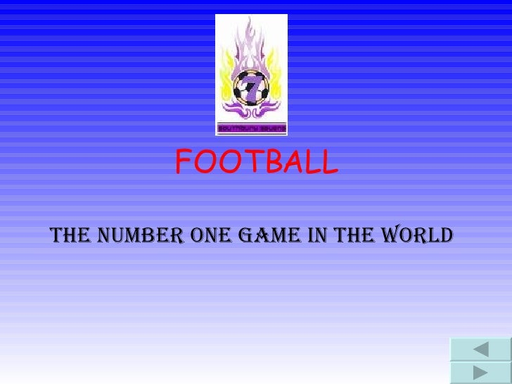 FOOTBALL THE NUMBER ONE GAME IN THE WORLD