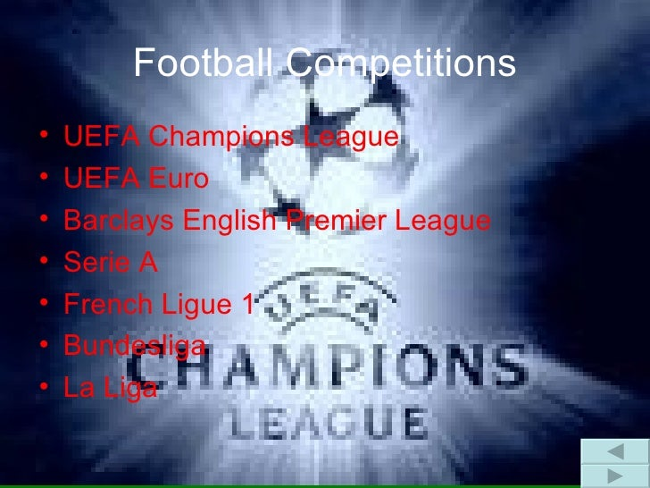 Football Competitions <ul><li>UEFA Champions League </li></ul><ul><li>UEFA Euro </li></ul><ul><li>Barclays English Premier...
