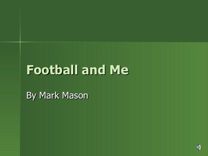 Football and Me  By Mark Mason