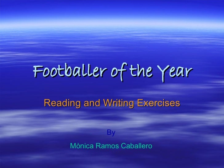 Footballer of the Year Reading and Writing Exercises By Mònica Ramos Caballero
