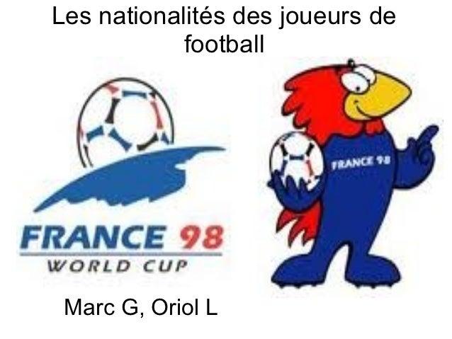Les nationalités des joueurs de            football Marc G, Oriol L