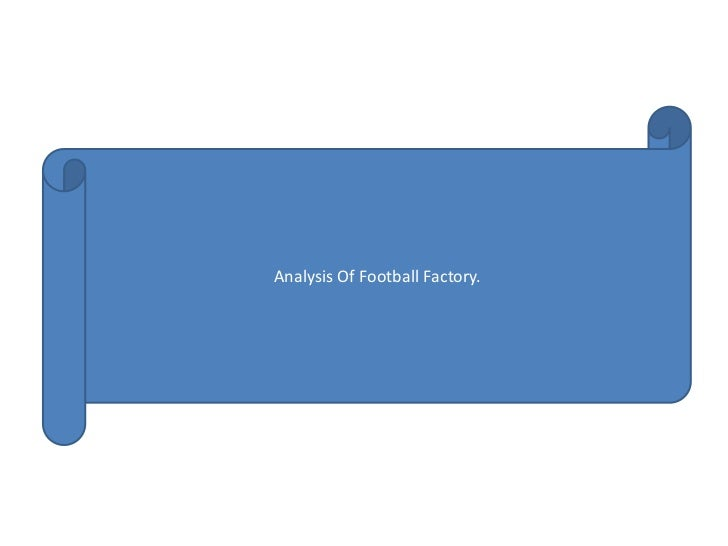 Analysis Of Football Factory.<br />