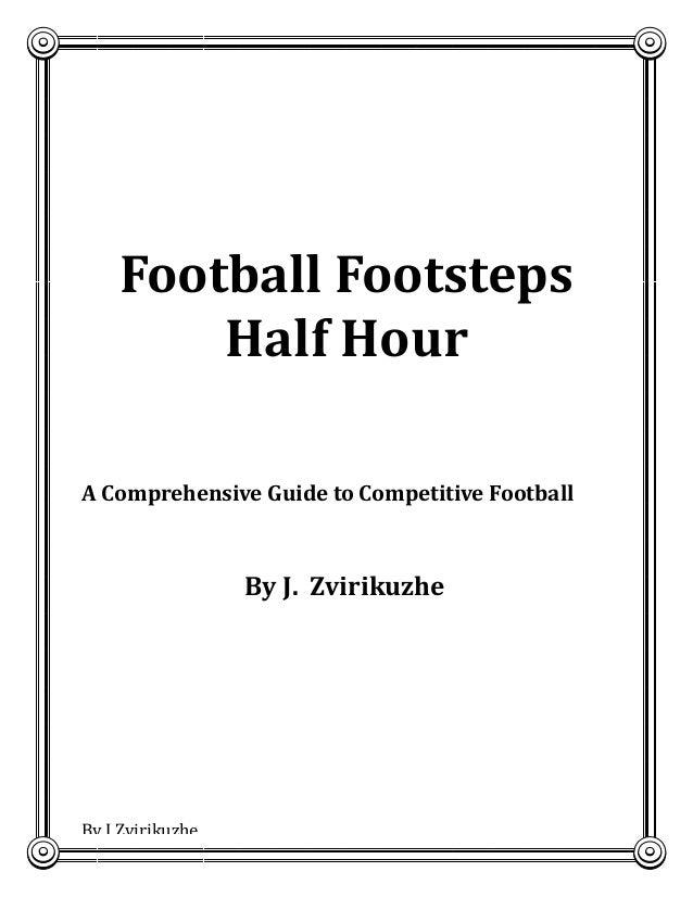 2222221  Football Footsteps Half Hour A Comprehensive Guide to Competitive Football  By J. Zvirikuzhe  By J Zvirikuzhe