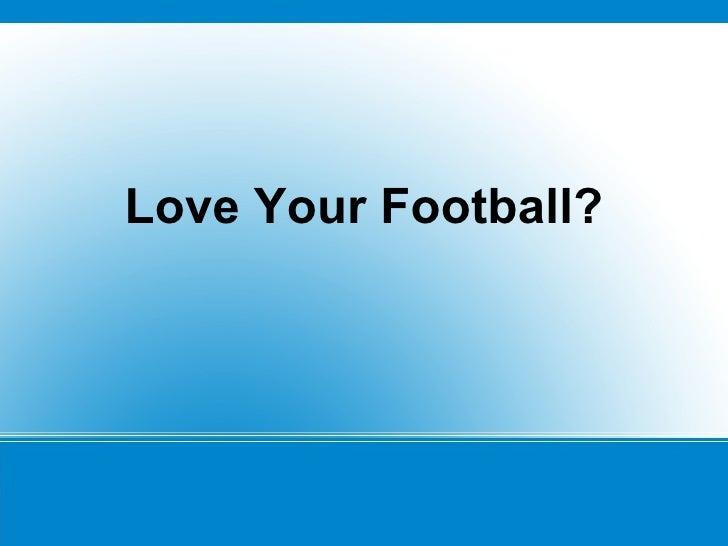 Love Your Football?