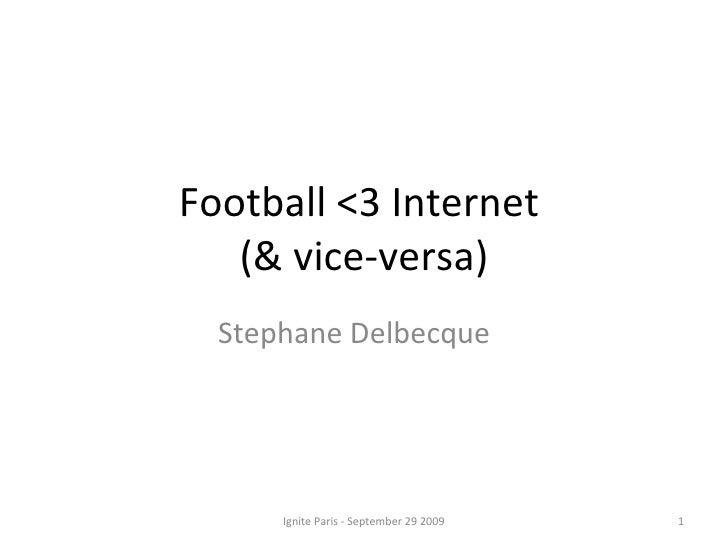Football <3 Internet  (& vice-versa) Stephane Delbecque  Ignite Paris - September 29 2009