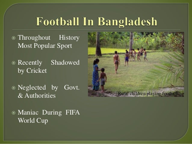  Throughout History Most Popular Sport  Recently Shadowed by Cricket  Neglected by Govt. & Authorities  Maniac During ...
