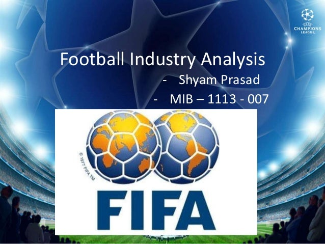 Football Industry Analysis            - Shyam Prasad           - MIB – 1113 - 007