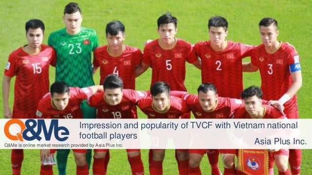 Q&Me is online market research provided by Asia Plus Inc. Impression and popularity of TVCF with Vietnam national football...