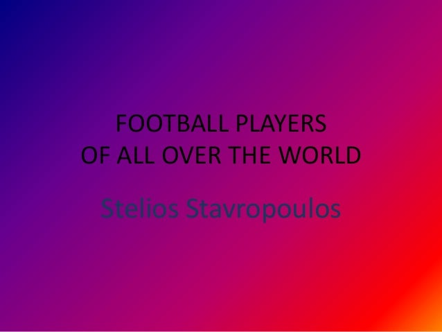 FOOTBALL PLAYERS OF ALL OVER THE WORLD  Stelios Stavropoulos