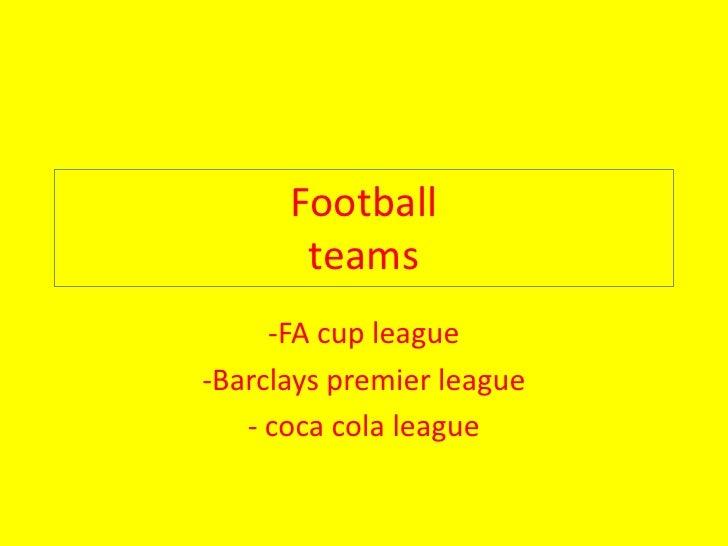 Footballteams<br /><ul><li>FA cup league