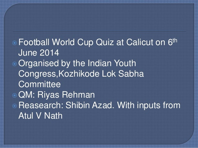 Football World Cup Quiz at Calicut on 6th June 2014 Organised by the Indian Youth Congress,Kozhikode Lok Sabha Committee...