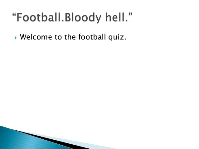  Welcome to the football quiz.