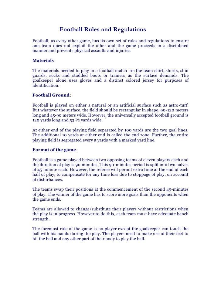 Football Rules and Regulations Football, as every other game, has its own set of rules and regulations to ensure one team ...
