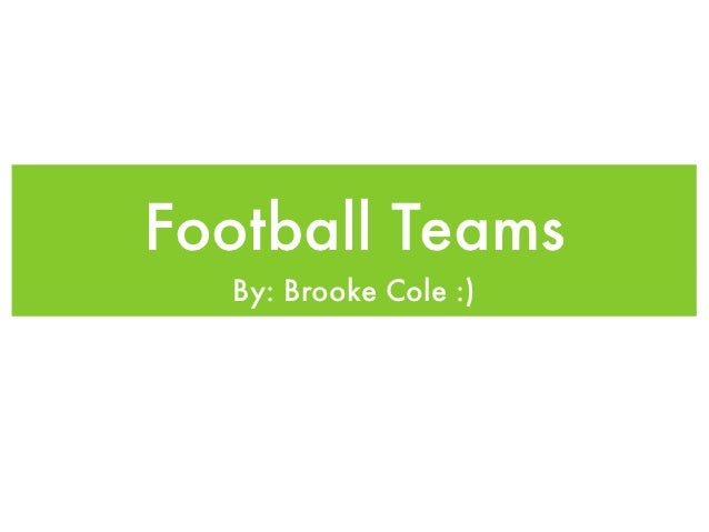 Football Teams  By: Brooke Cole :)