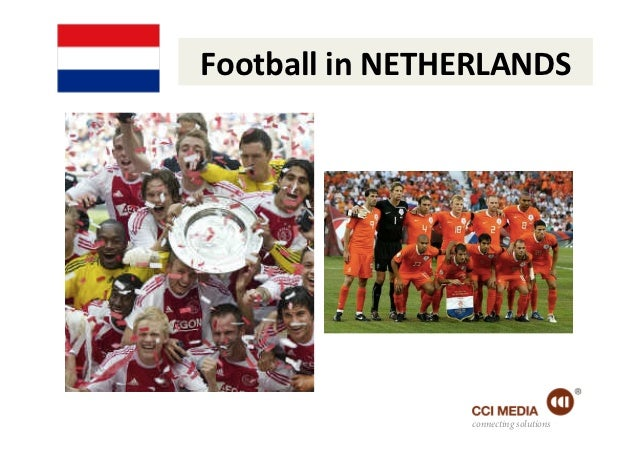 Football	  in	  NETHERLANDS	                         connecting solutions