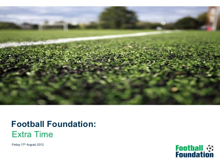 Football Foundation:Extra TimeEvaluation of Extra TimeFriday 17th August 2012Wednesday 12 January 2011