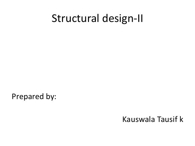 Structural design-II  Prepared by:  Kauswala Tausif k