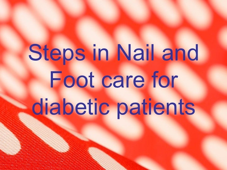 Steps in Nail and  Foot care fordiabetic patients