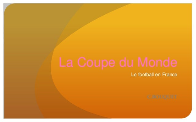 La Coupe du Monde Le football en France C.BOUQUET