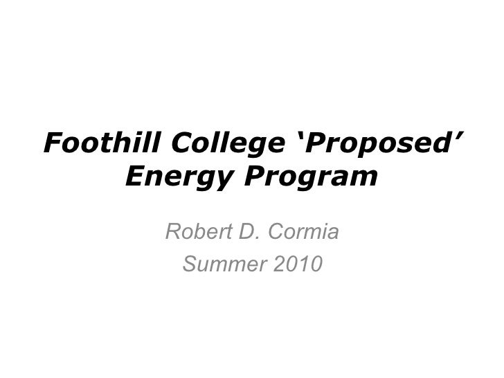 Foothill College 'Proposed' Energy Program Robert D. Cormia Summer 2010