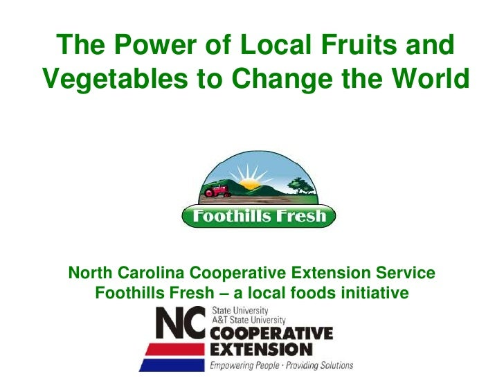 The Power of Local Fruits and Vegetables to Change the World <br />North Carolina Cooperative Extension Service<br />Footh...