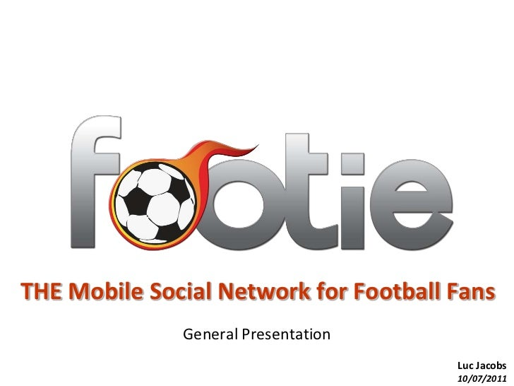 THE Mobile Social Network for Football Fans<br />General Presentation<br />Luc Jacobs<br />10/07/2011<br />